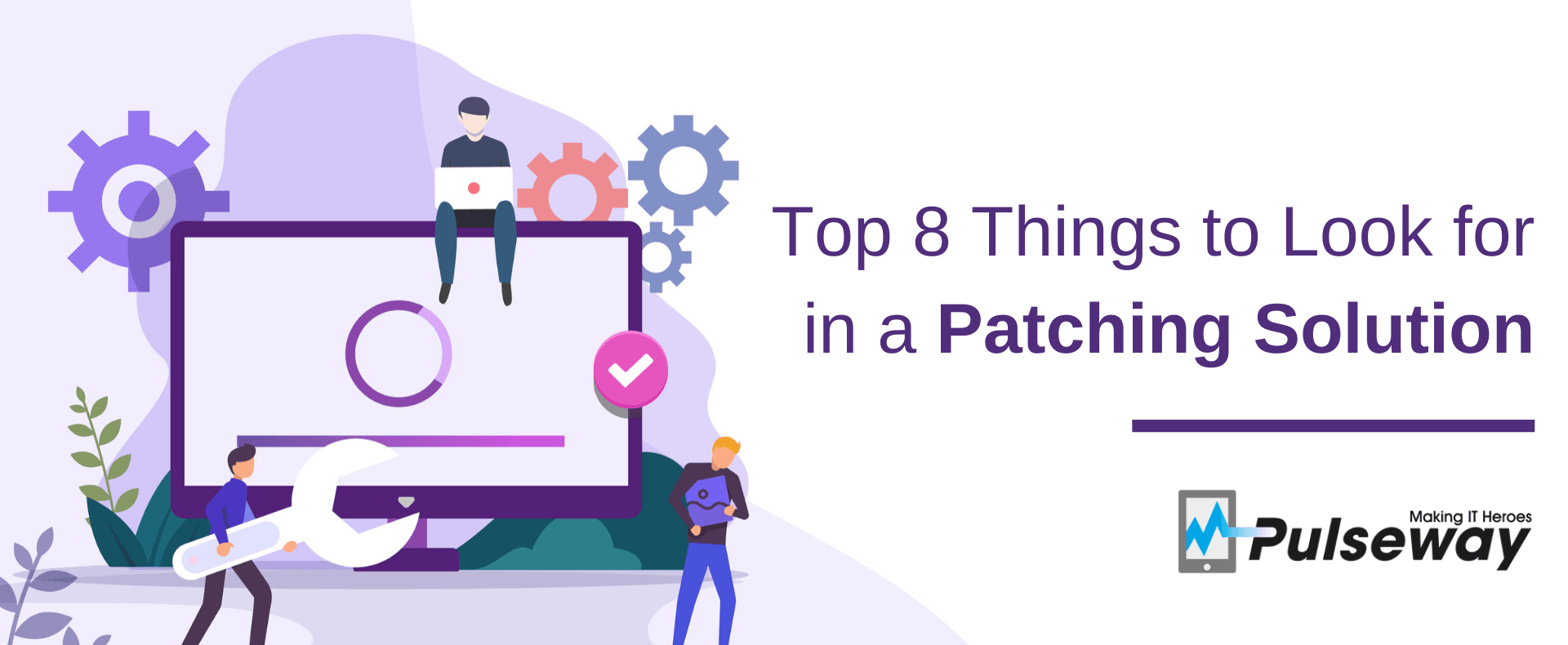 Top 8 Things to Look for in a Patching Solution